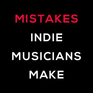 mistake-indie-musicians-make