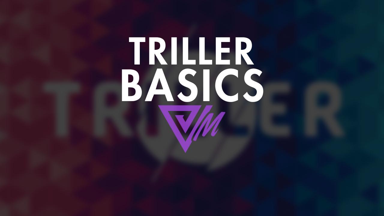 triller basics